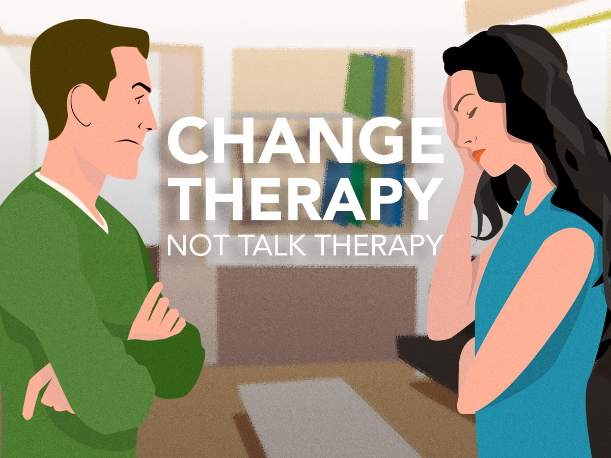 Change Therapy, Not Talk Therapy